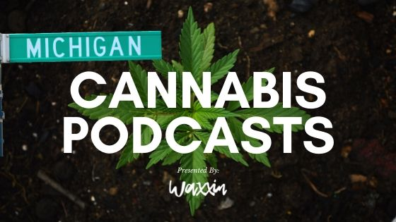 popular cannabis podcasts in Michigan